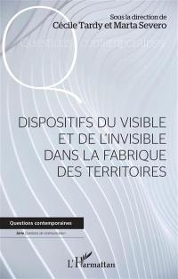 Dispositifs du visible et de l'invisible dans la fabrique des territoires