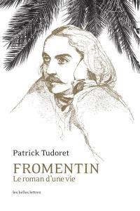 Fromentin, le roman d'une vie
