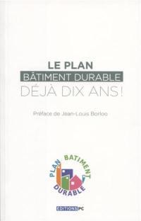 Le plan Bâtiment durable, déjà dix ans !