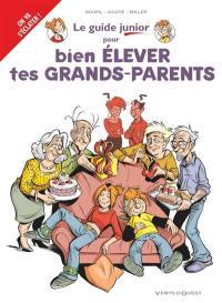 Le guide junior pour bien élever tes grands-parents