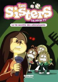 Les sisters. Volume 25, La vie secrète des adonaissants