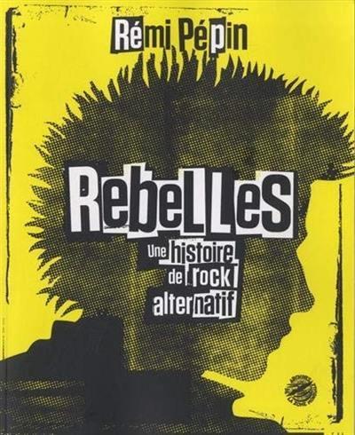 Rebelles, une histoire de rock alternatif