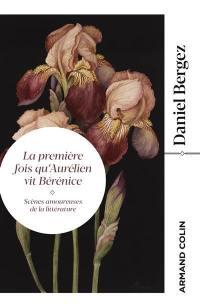 La première fois qu'Aurélien vit Bérénice : scènes amoureuses de la littérature