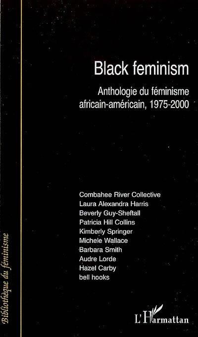 Black Feminism : anthologie du féminisme africain-américain, 1975-2000