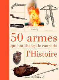 50 armes qui ont changé le cours de l'histoire
