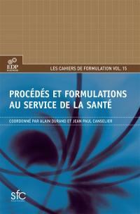 Cahiers de formulation. n° 15, Procédés et formulations au service de la santé