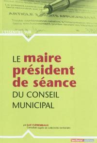 Le maire président de séance du conseil municipal