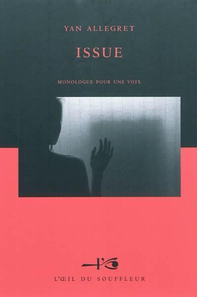 Issue : monologue pour une voix