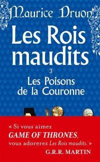 Les rois maudits. Vol. 3. Les poisons de la couronne : roman historique