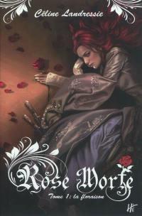 Rose Morte. Vol. 1. La floraison