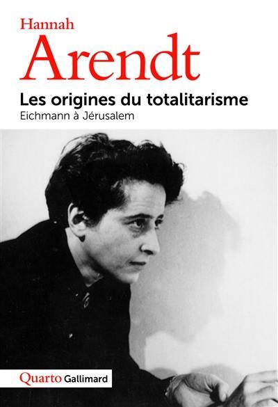 Les origines du totalitarisme; Eichmann à Jérusalem