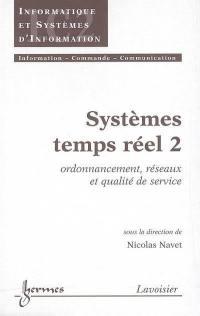 Systèmes temps réel. Volume 2, Ordonnancement, réseaux et qualité de service