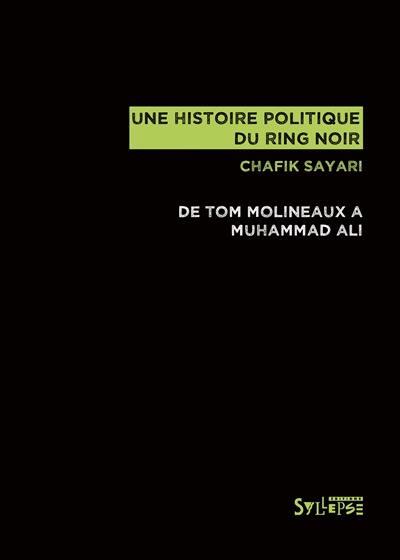 Une histoire politique du ring noir : de Tom Molineaux à Muhammad Ali