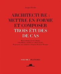 Architecture, mettre en forme et composer. Volume 2, Trois études de cas