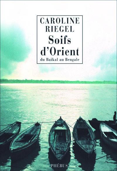 Du Baïkal au Bengale. Volume 1, Soifs d'Orient