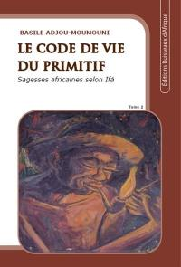 Le code de vie du primitif. Volume 2,