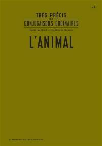 Très précis de conjugaisons ordinaires. Volume 4, L'animal