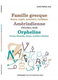 Famille grecque-runes-copte-arménien-cyrillique, amérindienne-chérokee-inuit, orpheline-proto-élamite-maya-arabico-malais