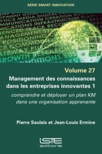 Management des connaissances dans les entreprises innovantes. Volume 1,