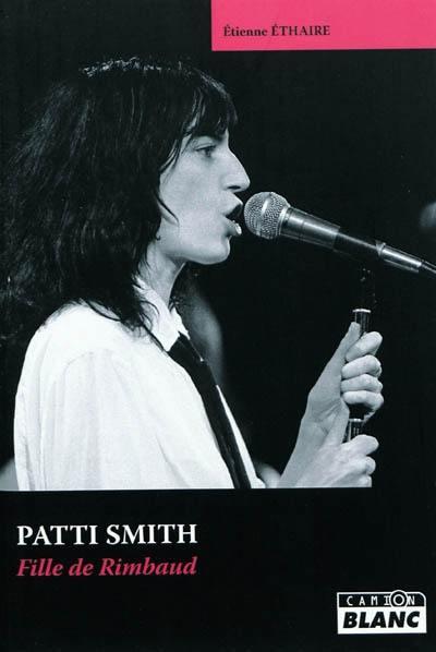 Patti Smith : fille de Rimbaud