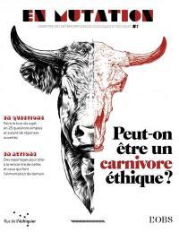 En mutation, n° 1. Peut-on être un carnivore éthique ?