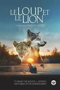 Le loup et le lion : carnet de route et autres histoires extraordinaires