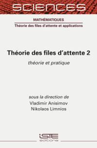 Théorie des files d'attente. Volume 2, Théorie et pratique