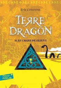 Terre-Dragon. Volume 2, Le chant du fleuve