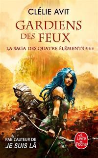 La saga des quatre éléments. Volume 3, Gardiens des feux