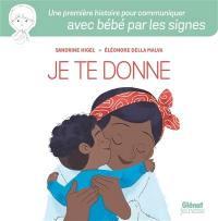 Je te donne : une première histoire pour communiquer avec bébé par les signes