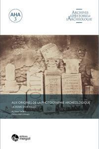 Aux origines de la photographie archéologique