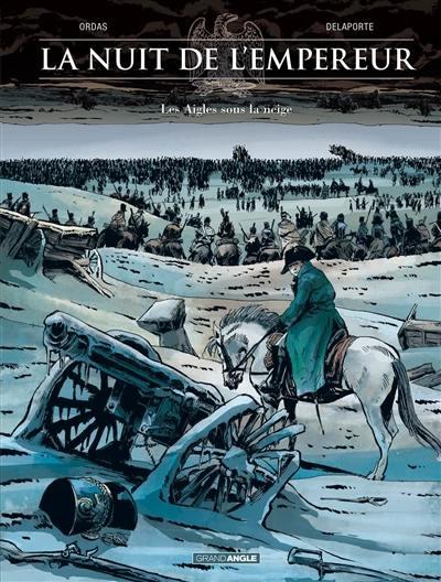 La nuit de l'Empereur. Volume 2, Les aigles sous la neige