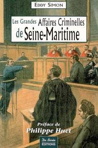 Les grandes affaires criminelles de Seine-Maritime