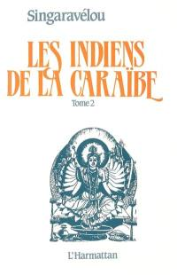 Les Indiens de la Caraïbe. Volume 2, Croissance démographique et intégration économique des Indiens depuis 1945