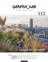 Garden_Lab : explore les jardins de demain. n° 5, La ville est un jardin