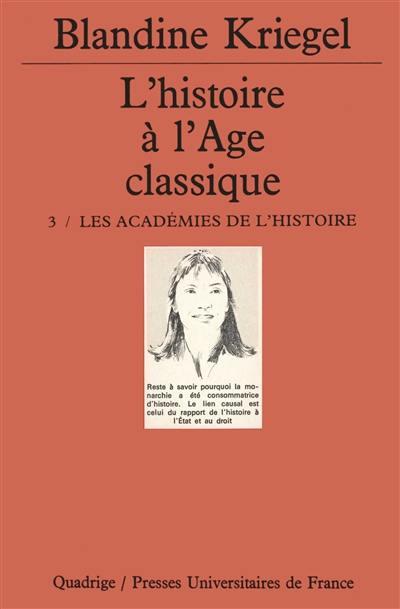 L'histoire à l'âge classique. Volume 3, Les académies de l'histoire