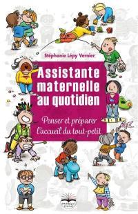 Assistante maternelle au quotidien. Volume 1, Penser et préparer l'accueil du tout-petit