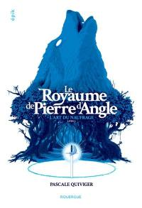 Le royaume de la Pierre d'Angle, L'art du naufrage, Vol. 1