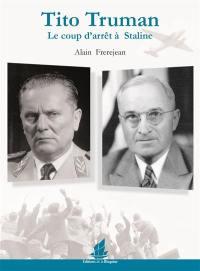 Tito, Truman : le coup d'arrêt à Staline