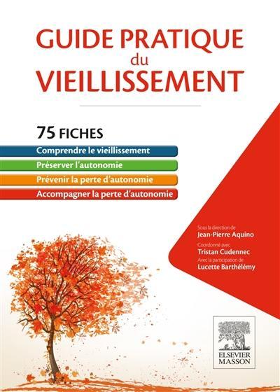 Guide pratique du vieillissement : 75 fiches pour la préservation de l'autonomie par les professionnels de santé