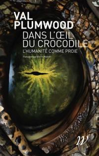 Dans l'oeil du crocodile : l'humanité comme proie