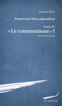 Le communisme ?. Volume 1,