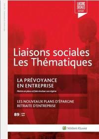 Liaisons sociales. Les thématiques, n° 89. La prévoyance en entreprise : mettre en place et faire évoluer son régime