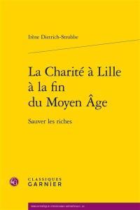 La charité à Lille à la fin du Moyen Age : sauver les riches