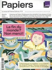 France Culture papiers. n° 31, La fin du monde ? Non merci !