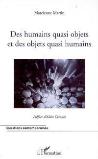 Des humains quasi objets et des objets quasi humains