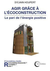 Agir grâce à l'écoconstruction : le pari de l'énergie positive