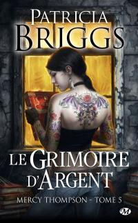 Mercy Thompson. Volume 5, Le grimoire d'argent