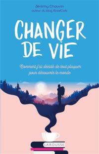 Changer de vie : comment j'ai décidé de tout plaquer pour découvrir le monde