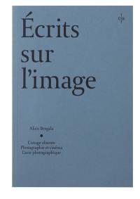 Ecrits sur l'image : L'image absente, Photographie et cinéma, L'acte photographique